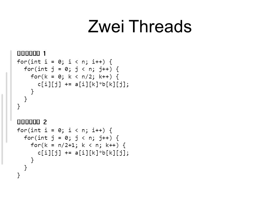 Zwei Threads Thread 1 Thread 2 for(int i = 0; i < n; i++) {
