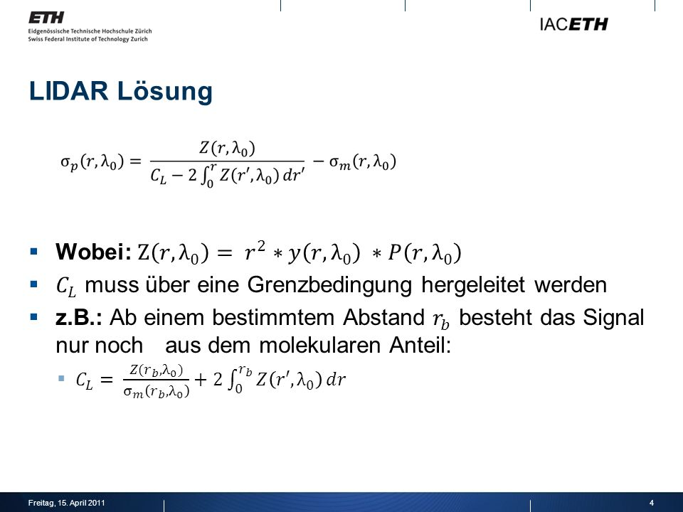 LIDAR Lösung Wobei: Z 𝑟, λ 0 = 𝑟 2 ∗𝑦 𝑟, λ 0 ∗𝑃 𝑟, λ 0