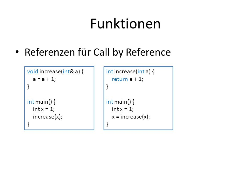 Funktionen Referenzen für Call by Reference void increase(int& a) {