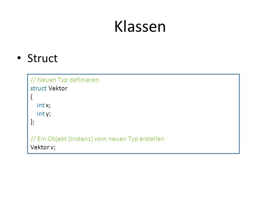 Klassen Struct // Neuen Typ definieren struct Vektor { int x; int y;