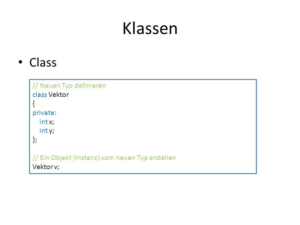 Klassen Class // Neuen Typ definieren class Vektor { private: int x;