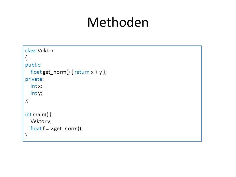 Methoden class Vektor { public: float get_norm() { return x + y };