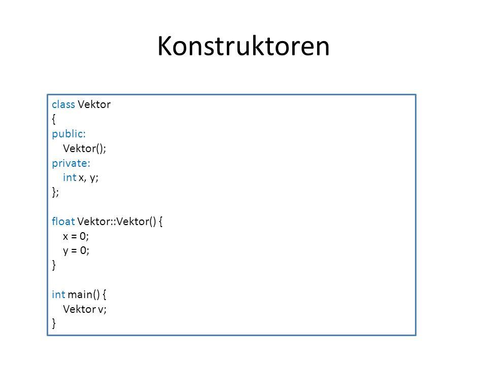 Konstruktoren class Vektor { public: Vektor(); private: int x, y; };