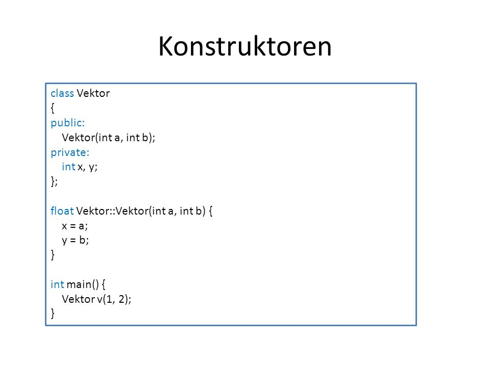Konstruktoren class Vektor { public: Vektor(int a, int b); private: