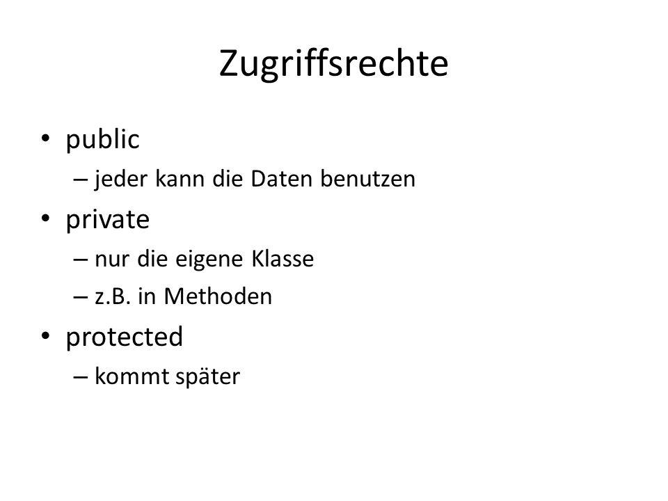 Zugriffsrechte public private protected jeder kann die Daten benutzen