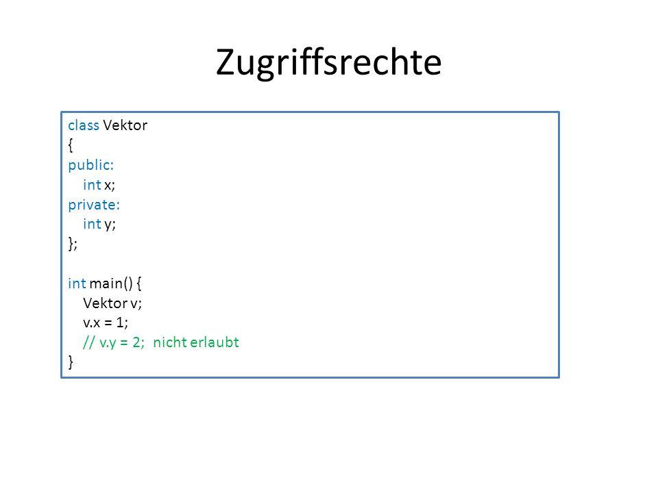 Zugriffsrechte class Vektor { public: int x; private: int y; };