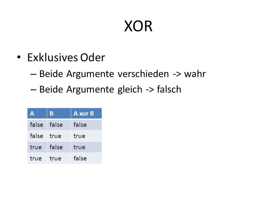 XOR Exklusives Oder Beide Argumente verschieden -> wahr