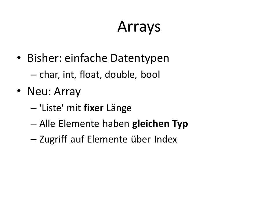 Arrays Bisher: einfache Datentypen Neu: Array