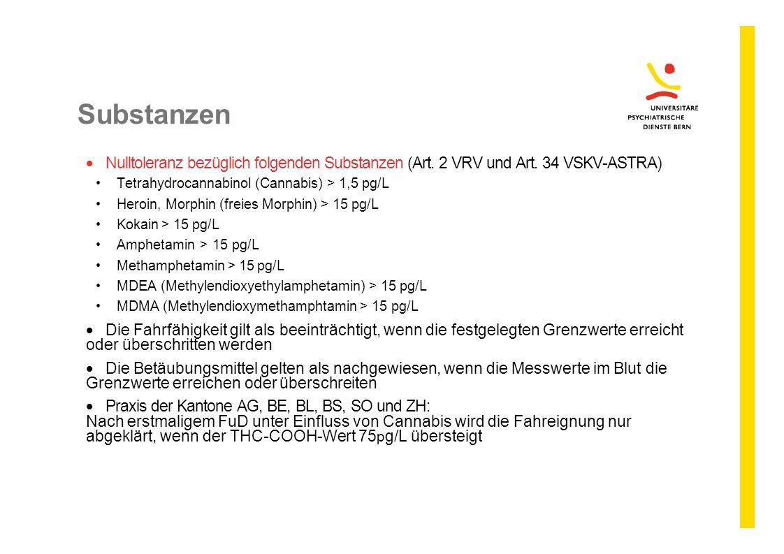 Substanzen Nulltoleranz bezüglich folgenden Substanzen (Art. 2 VRV und Art. 34 VSKV-ASTRA) Tetrahydrocannabinol (Cannabis) > 1,5 pg/L.