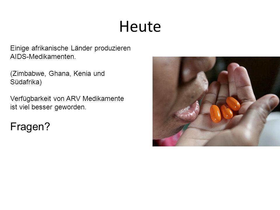 Heute Einige afrikanische Länder produzieren AIDS-Medikamenten. (Zimbabwe, Ghana, Kenia und Südafrika)