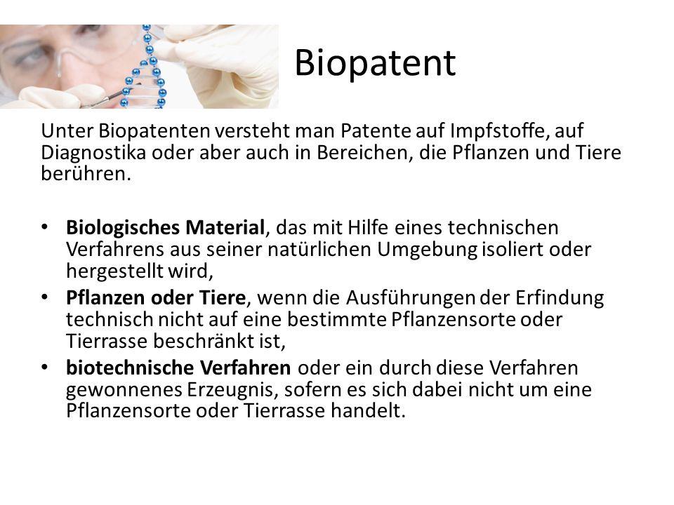 Biopatent Unter Biopatenten versteht man Patente auf Impfstoffe, auf Diagnostika oder aber auch in Bereichen, die Pflanzen und Tiere berühren.