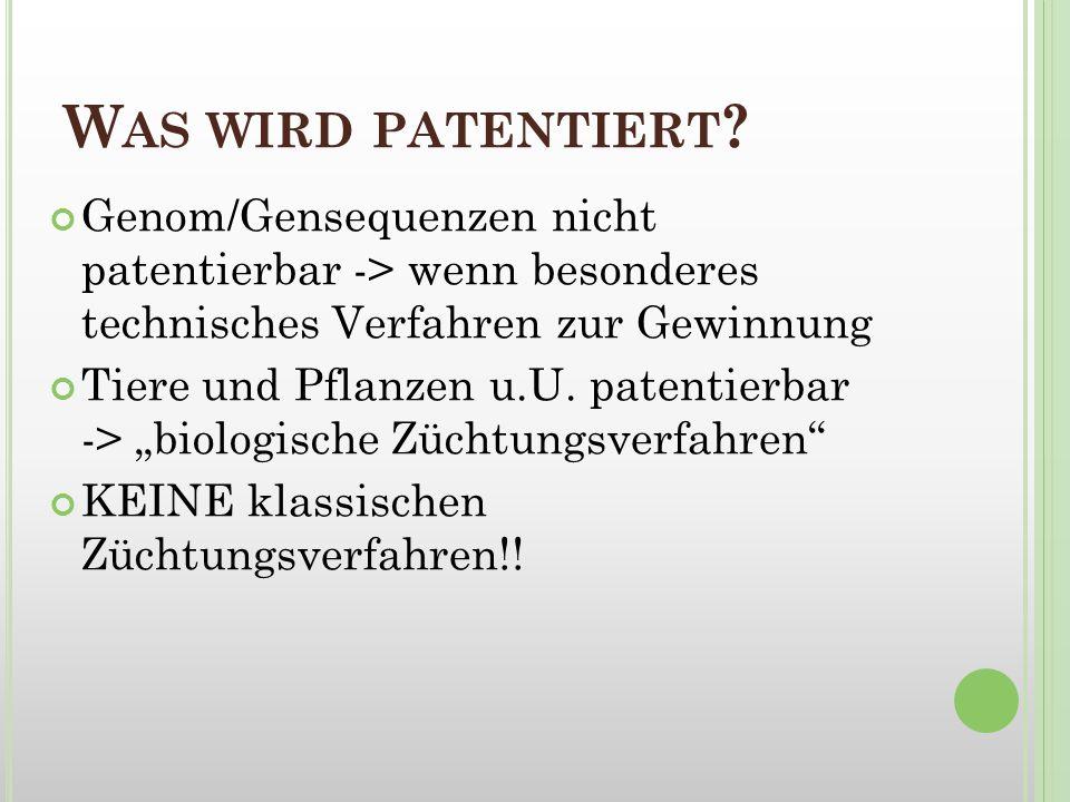 Was wird patentiert Genom/Gensequenzen nicht patentierbar -> wenn besonderes technisches Verfahren zur Gewinnung.
