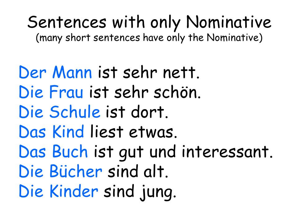 Sentences with only Nominative (many short sentences have only the Nominative)