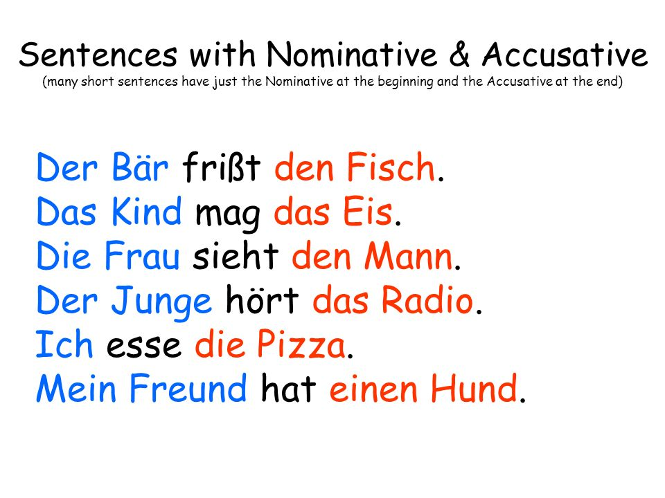 Sentences with Nominative & Accusative (many short sentences have just the Nominative at the beginning and the Accusative at the end)