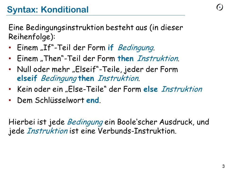 """Syntax: Konditional Eine Bedingungsinstruktion besteht aus (in dieser Reihenfolge): Einem """"If -Teil der Form if Bedingung."""