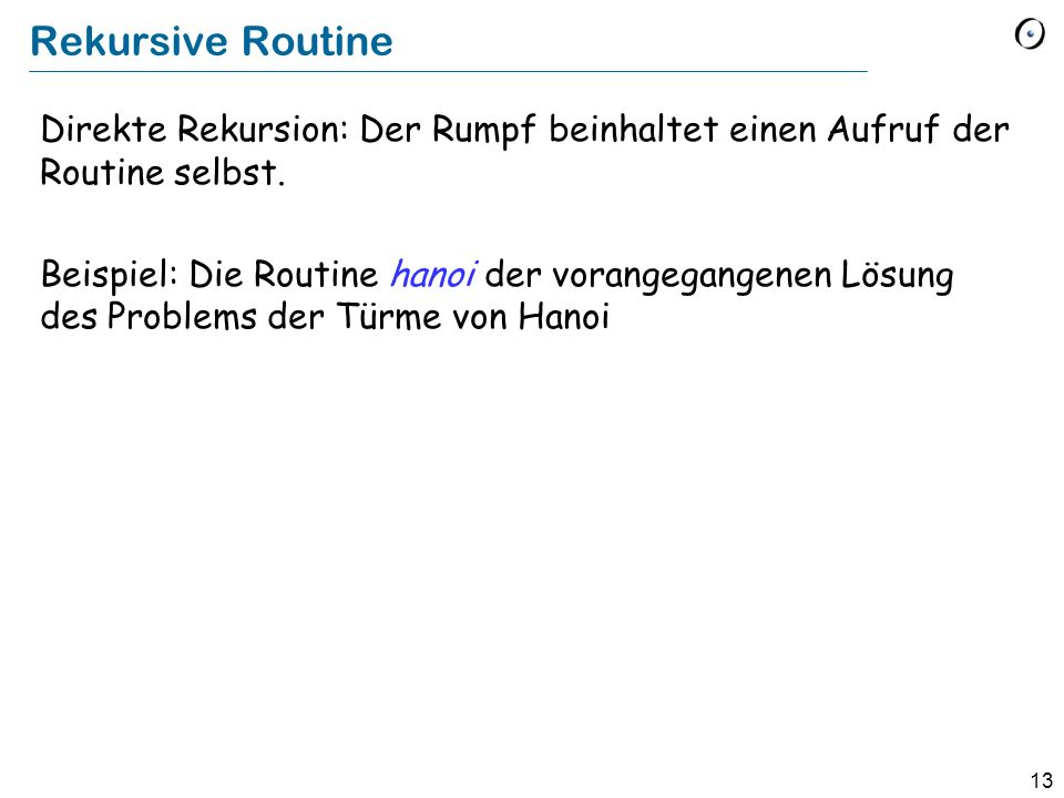 Rekursive Routine Direkte Rekursion: Der Rumpf beinhaltet einen Aufruf der Routine selbst.