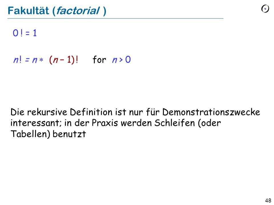 Fakultät (factorial ) 0 ! = 1 n ! = n * (n − 1) ! for n > 0