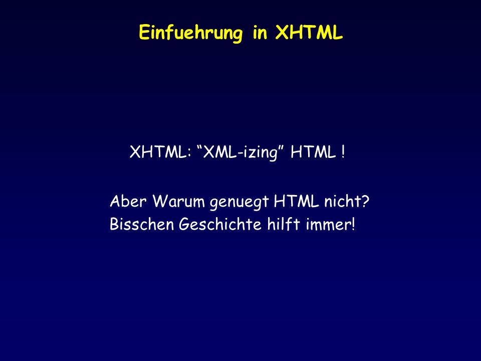 Einfuehrung in XHTML XHTML: XML-izing HTML !