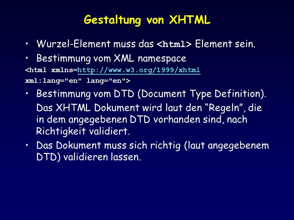 Gestaltung von XHTML Wurzel-Element muss das <html> Element sein. Bestimmung vom XML namespace. <html xmlns=http://www.w3.org/1999/xhtml.