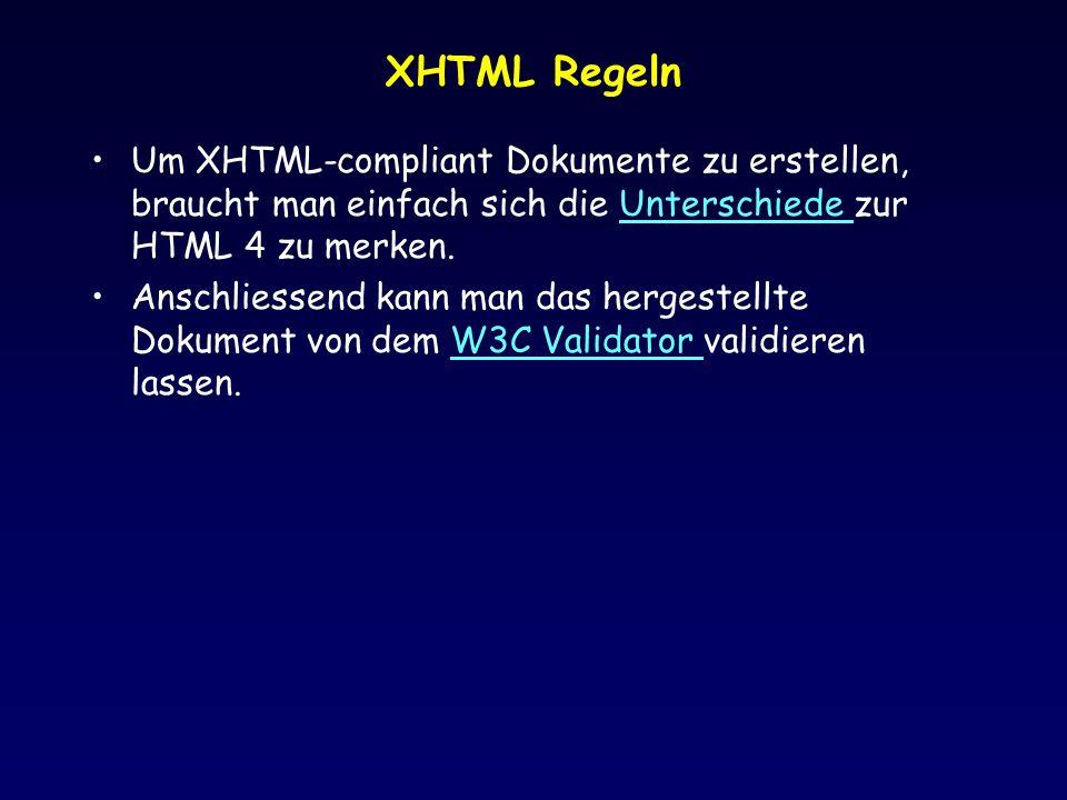 XHTML Regeln Um XHTML-compliant Dokumente zu erstellen, braucht man einfach sich die Unterschiede zur HTML 4 zu merken.