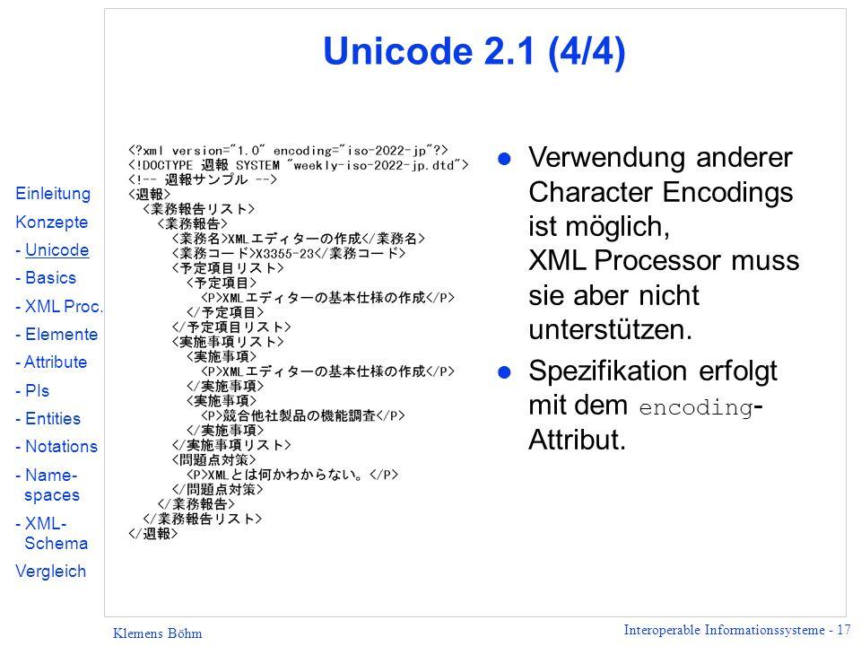 Unicode 2.1 (4/4) Verwendung anderer Character Encodings ist möglich, XML Processor muss sie aber nicht unterstützen.