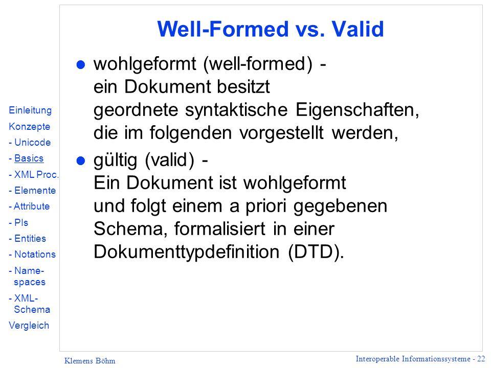 Well-Formed vs. Valid wohlgeformt (well-formed) - ein Dokument besitzt geordnete syntaktische Eigenschaften, die im folgenden vorgestellt werden,