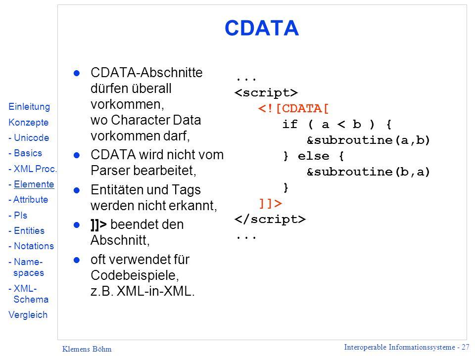 CDATA CDATA-Abschnitte dürfen überall vorkommen, wo Character Data vorkommen darf, CDATA wird nicht vom Parser bearbeitet,