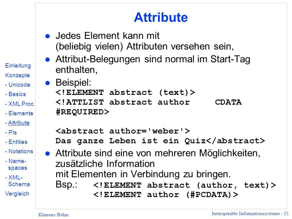 Attribute Jedes Element kann mit (beliebig vielen) Attributen versehen sein, Attribut-Belegungen sind normal im Start-Tag enthalten,