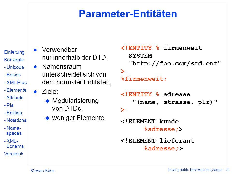 Parameter-Entitäten <!ENTITY % firmenweit SYSTEM http://foo.com/std.ent > %firmenweit; Verwendbar nur innerhalb der DTD,
