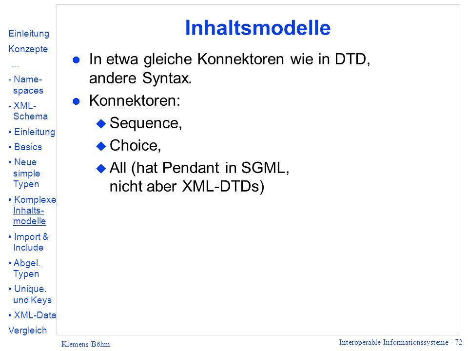 Inhaltsmodelle In etwa gleiche Konnektoren wie in DTD, andere Syntax.