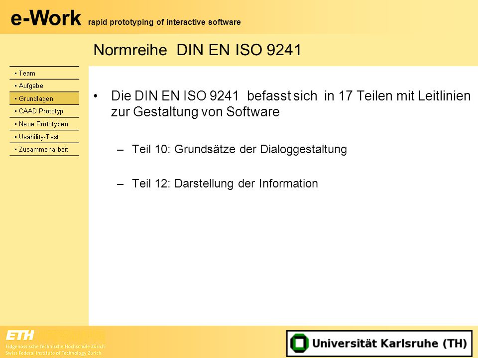 Normreihe DIN EN ISO 9241 Die DIN EN ISO 9241 befasst sich in 17 Teilen mit Leitlinien zur Gestaltung von Software.