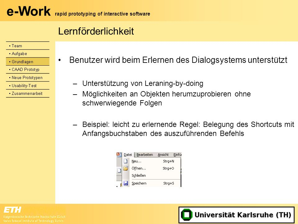 Lernförderlichkeit Benutzer wird beim Erlernen des Dialogsystems unterstützt. Unterstützung von Leraning-by-doing.