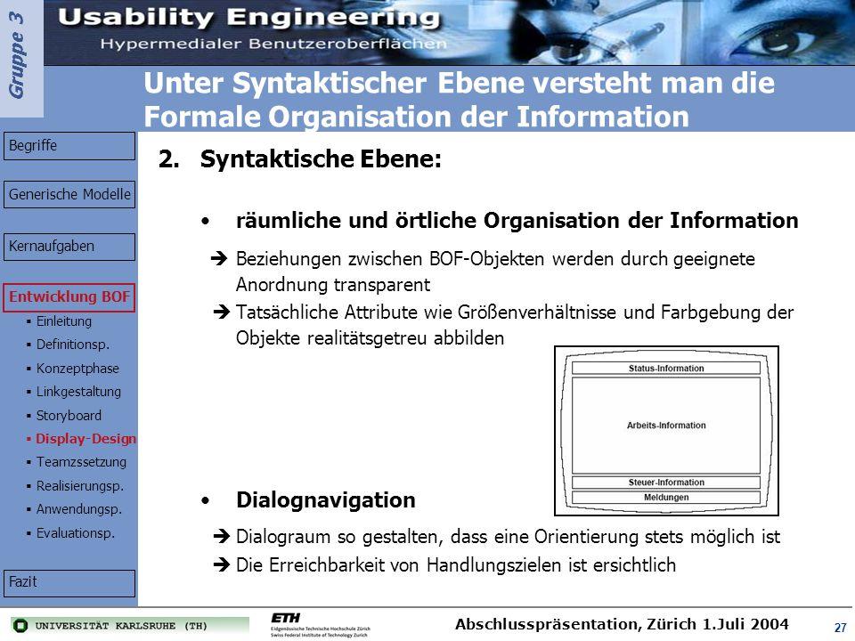 Unter Syntaktischer Ebene versteht man die Formale Organisation der Information