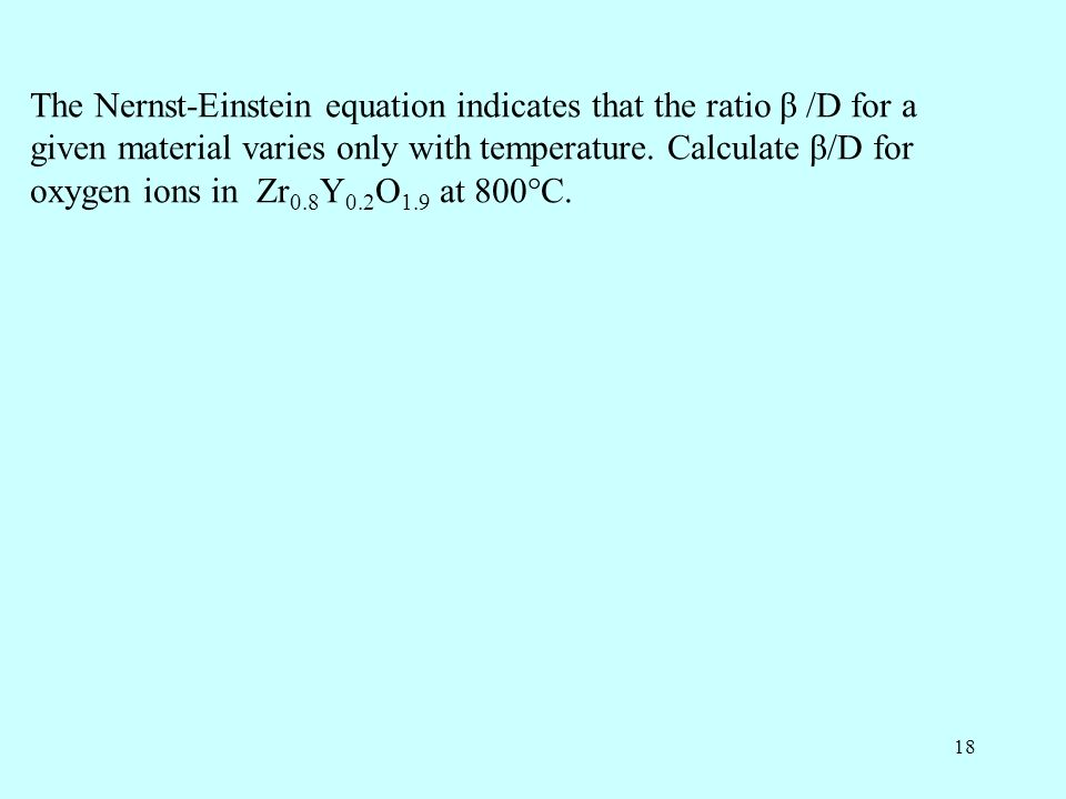 The Nernst-Einstein equation indicates that the ratio β /D for a given material varies only with temperature.
