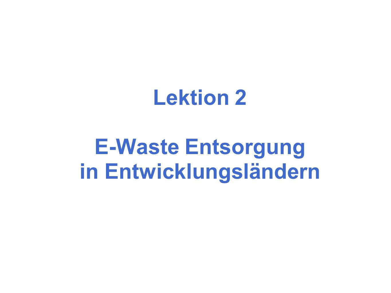 Lektion 2 E-Waste Entsorgung in Entwicklungsländern