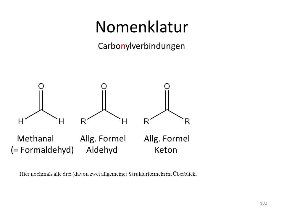Nomenklatur Carbonylverbindungen Methanal (= Formaldehyd) Allg. Formel