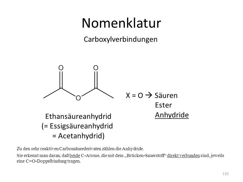 Nomenklatur Carboxylverbindungen X = O  Säuren Ester Anhydride