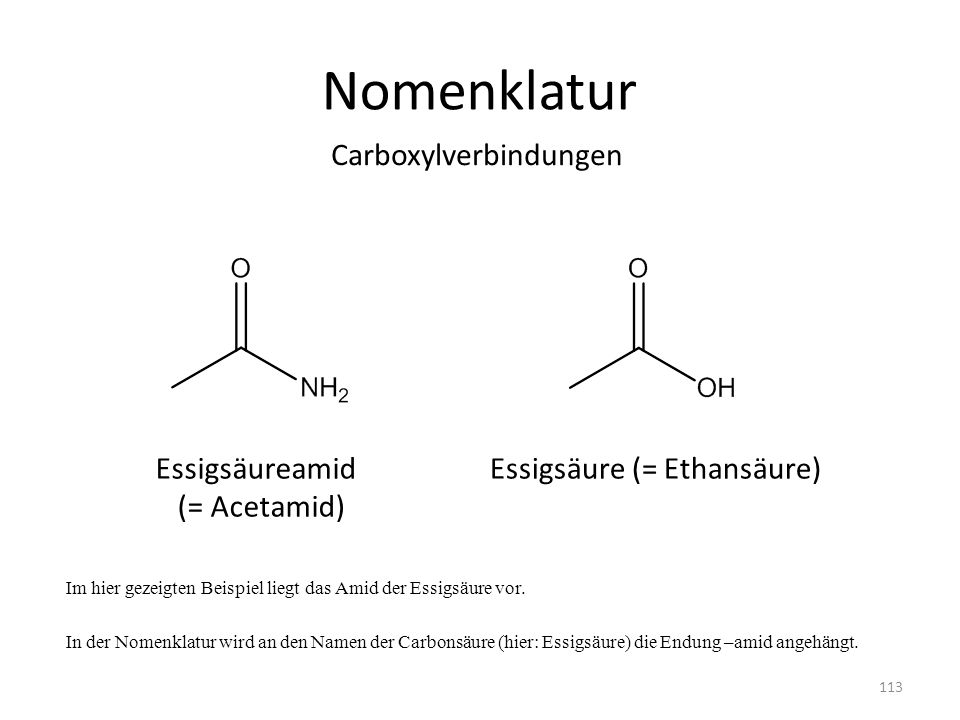 Nomenklatur Carboxylverbindungen Essigsäureamid (= Acetamid)
