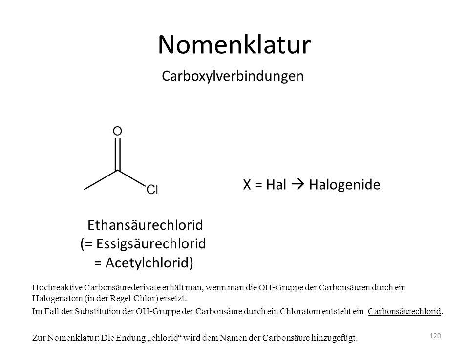Nomenklatur Carboxylverbindungen X = Hal  Halogenide