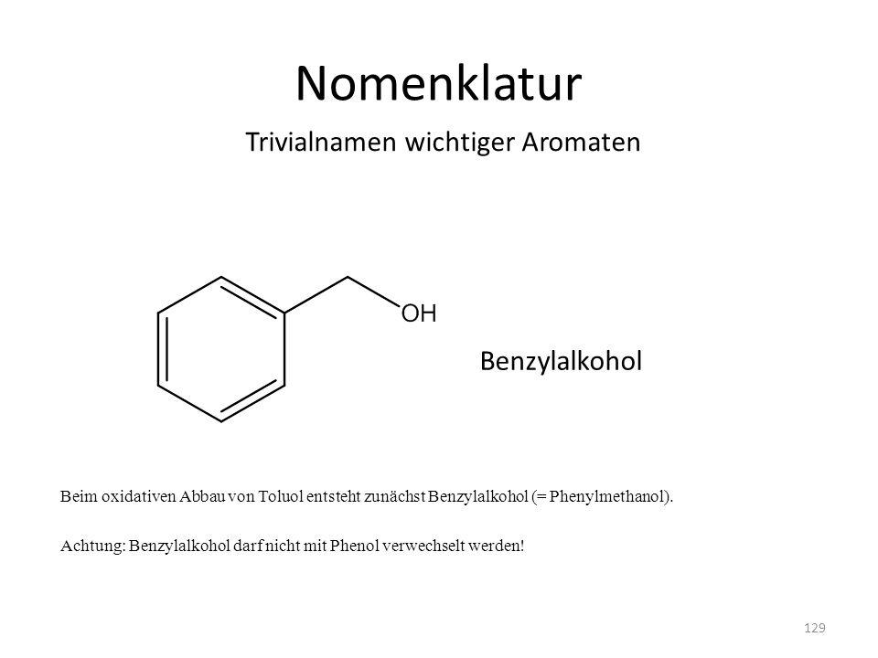 Nomenklatur Trivialnamen wichtiger Aromaten Benzylalkohol