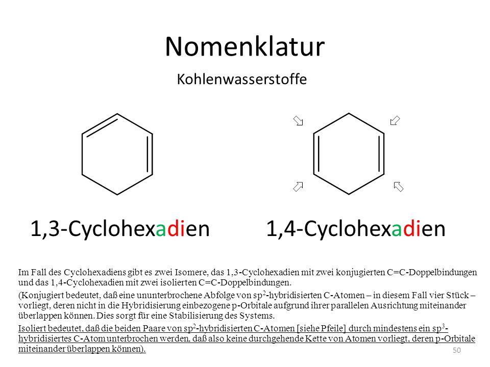Nomenklatur 1,3-Cyclohexadien 1,4-Cyclohexadien Kohlenwasserstoffe