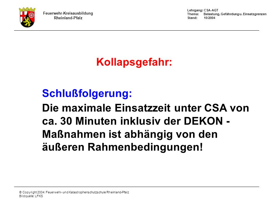 Kollapsgefahr: Schlußfolgerung: Die maximale Einsatzzeit unter CSA von. ca. 30 Minuten inklusiv der DEKON -