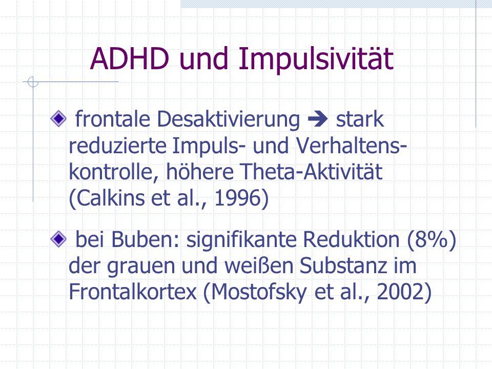 ADHD und Impulsivität frontale Desaktivierung  stark reduzierte Impuls- und Verhaltens- kontrolle, höhere Theta-Aktivität (Calkins et al., 1996)
