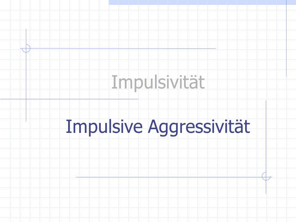 Impulsive Aggressivität