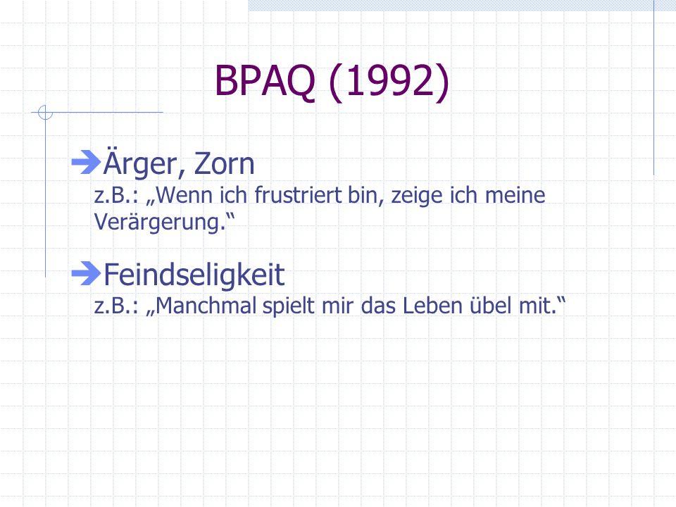 """BPAQ (1992) Ärger, Zorn z.B.: """"Wenn ich frustriert bin, zeige ich meine Verärgerung. Feindseligkeit z.B.: """"Manchmal spielt mir das Leben übel mit."""