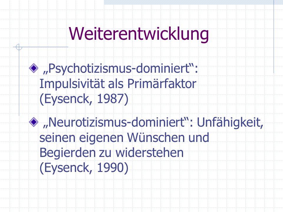 """Weiterentwicklung """"Psychotizismus-dominiert : Impulsivität als Primärfaktor (Eysenck, 1987)"""