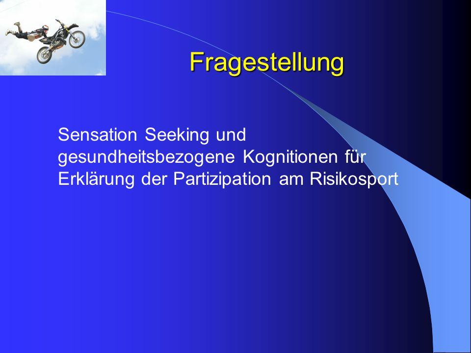 Fragestellung Sensation Seeking und gesundheitsbezogene Kognitionen für Erklärung der Partizipation am Risikosport.