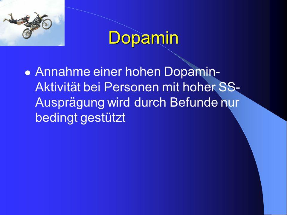 Dopamin Annahme einer hohen Dopamin-Aktivität bei Personen mit hoher SS-Ausprägung wird durch Befunde nur bedingt gestützt.