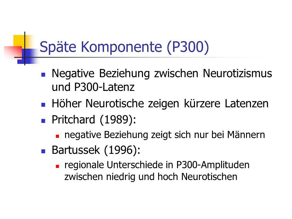 Späte Komponente (P300) Negative Beziehung zwischen Neurotizismus und P300-Latenz. Höher Neurotische zeigen kürzere Latenzen.