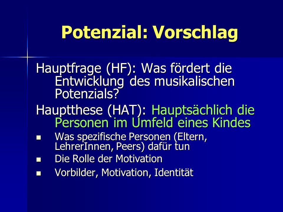 Potenzial: Vorschlag Hauptfrage (HF): Was fördert die Entwicklung des musikalischen Potenzials